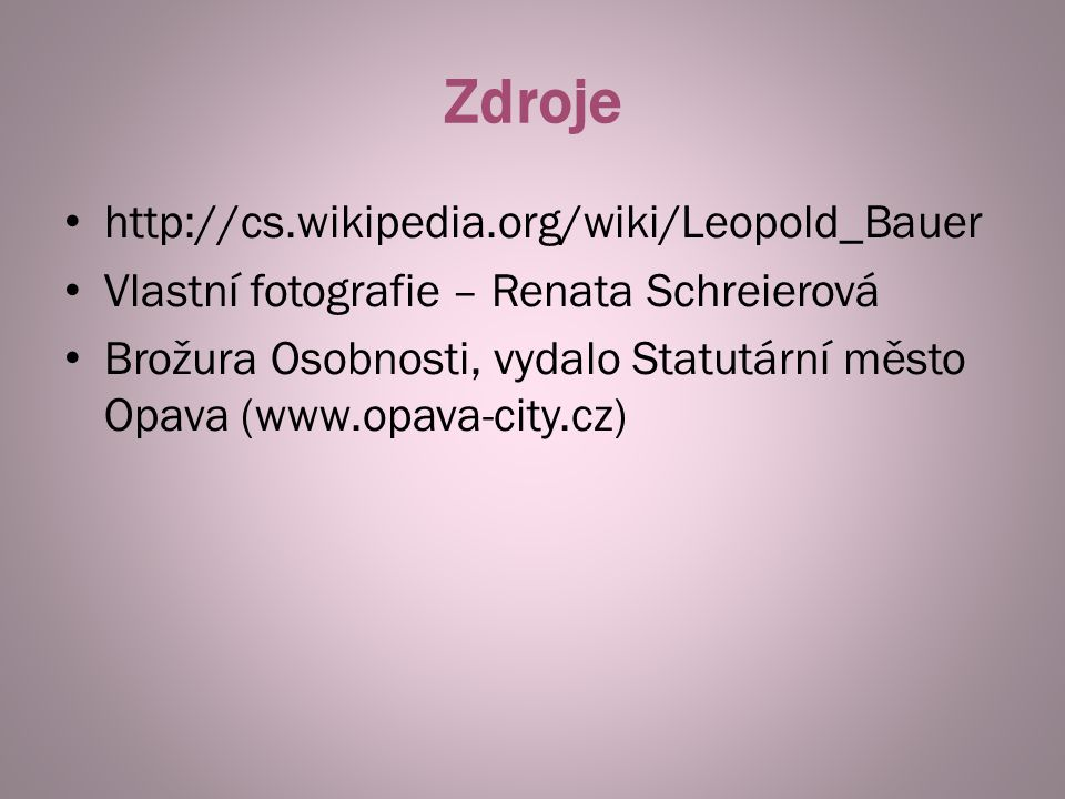 Zdroje http://cs.wikipedia.org/wiki/Leopold_Bauer