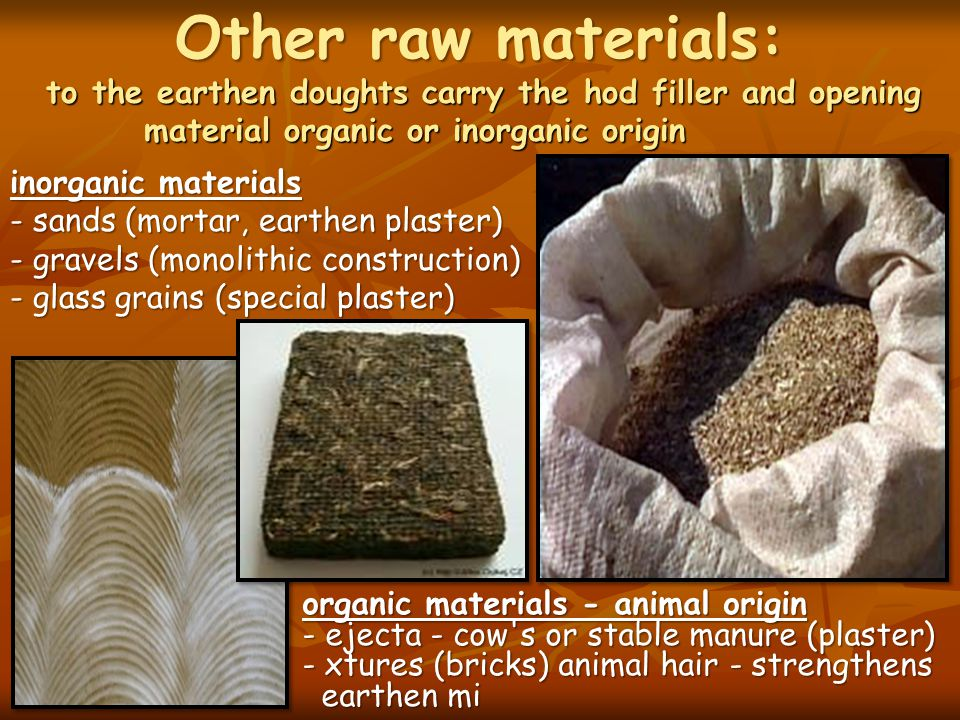 Other raw materials: to the earthen doughts carry the hod filler and opening material organic or inorganic origin