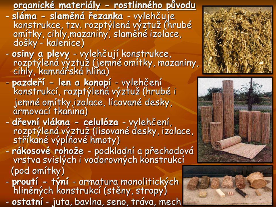 organické materiály - rostlinného původu - sláma - slaměná řezanka - vylehčuje konstrukce, tzv.