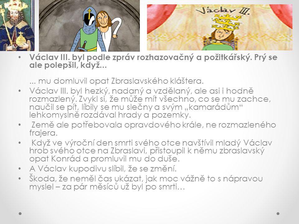 Václav III. byl podle zpráv rozhazovačný a požitkářský