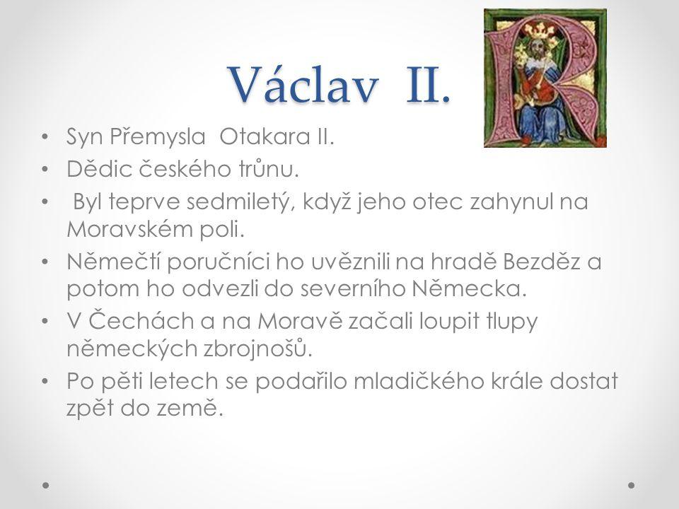 Václav II. Syn Přemysla Otakara II. Dědic českého trůnu.