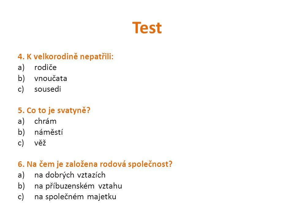 Test 4. K velkorodině nepatřili: rodiče vnoučata sousedi
