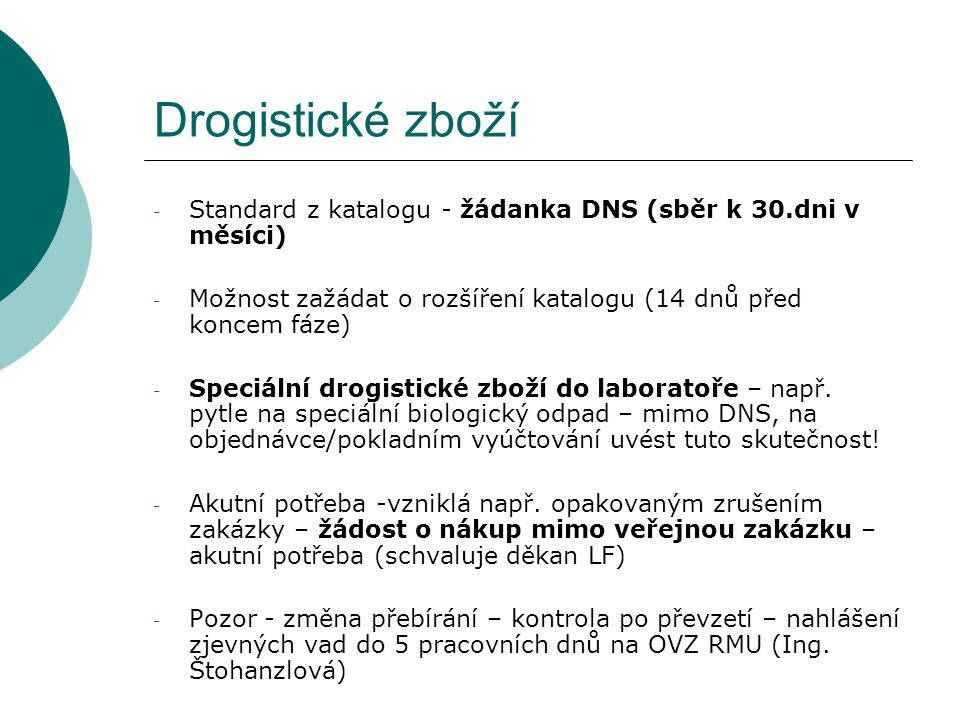 Drogistické zboží Standard z katalogu - žádanka DNS (sběr k 30.dni v měsíci) Možnost zažádat o rozšíření katalogu (14 dnů před koncem fáze)
