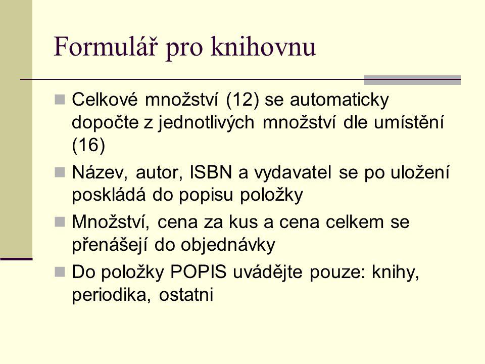Formulář pro knihovnu Celkové množství (12) se automaticky dopočte z jednotlivých množství dle umístění (16)