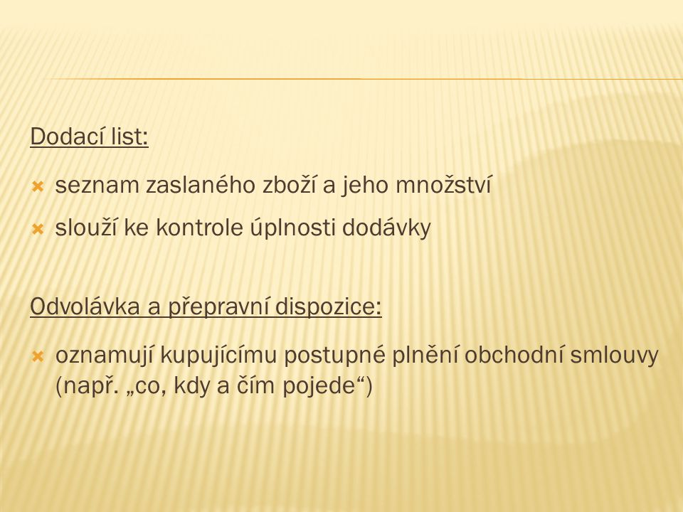 Dodací list: seznam zaslaného zboží a jeho množství. slouží ke kontrole úplnosti dodávky. Odvolávka a přepravní dispozice: