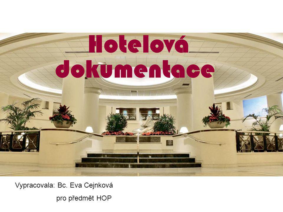 Hotelová dokumentace Vypracovala: Bc. Eva Cejnková pro předmět HOP