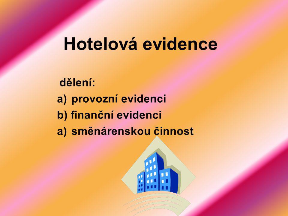 Hotelová evidence dělení: provozní evidenci b) finanční evidenci