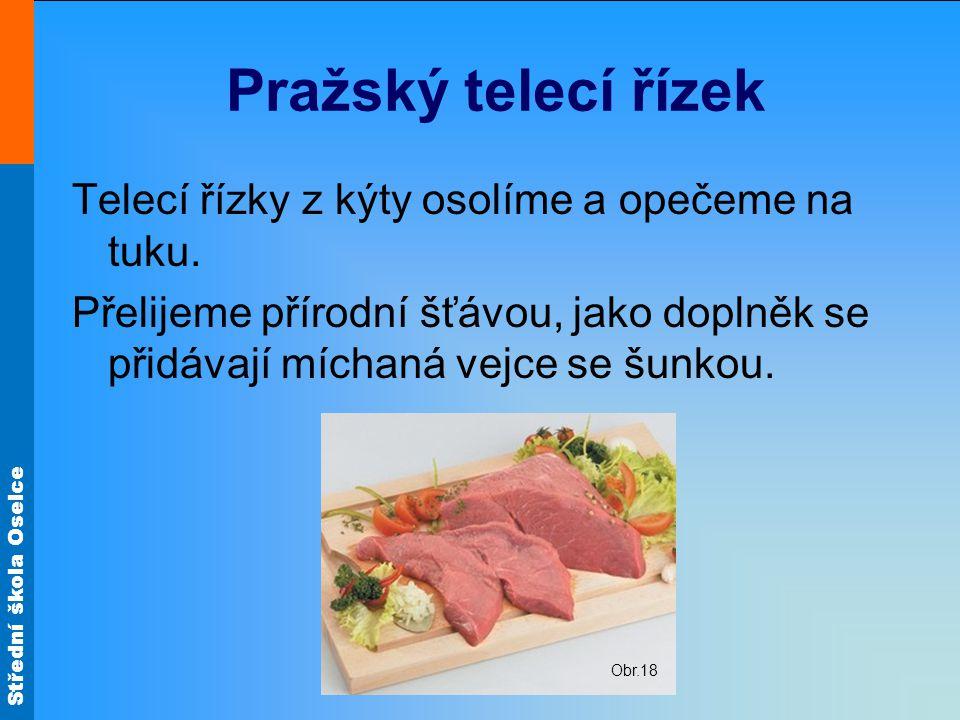 Pražský telecí řízek Telecí řízky z kýty osolíme a opečeme na tuku.