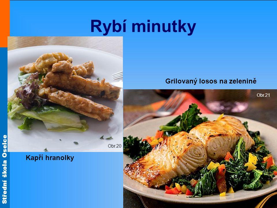 Rybí minutky Obr.20 Grilovaný losos na zelenině Obr.21 Kapří hranolky