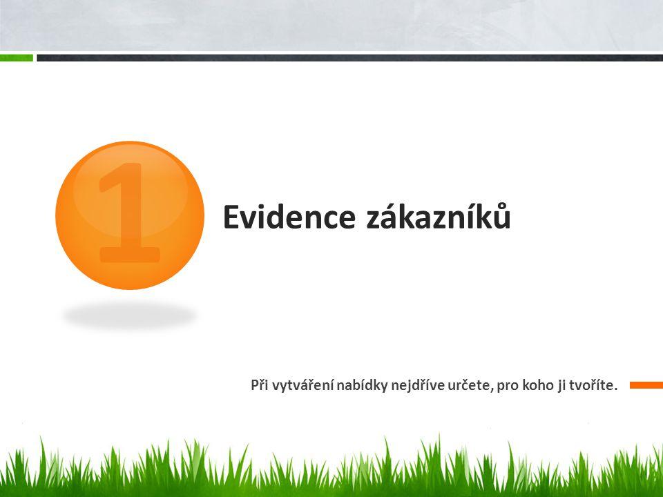 1 Evidence zákazníků Při vytváření nabídky nejdříve určete, pro koho ji tvoříte.