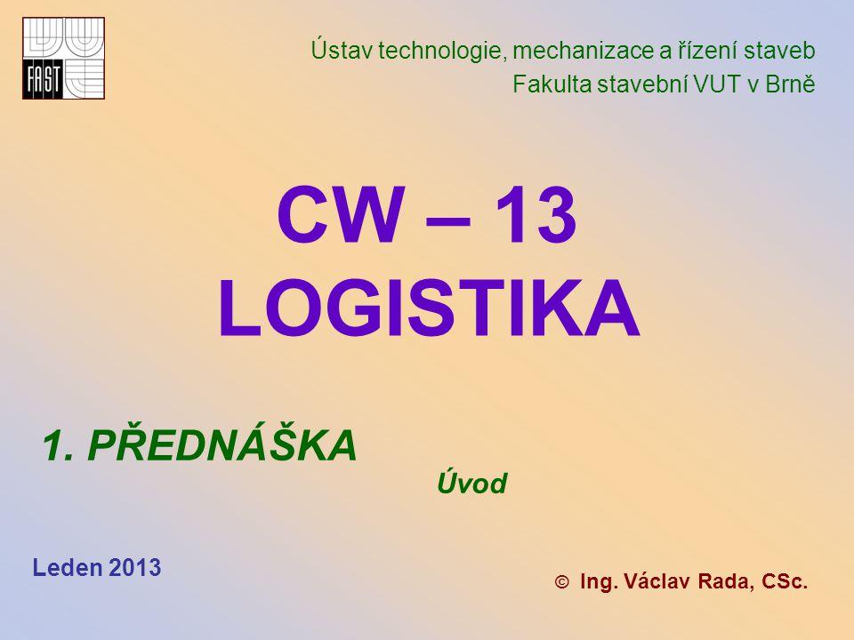 CW – 13 LOGISTIKA 1. PŘEDNÁŠKA Úvod