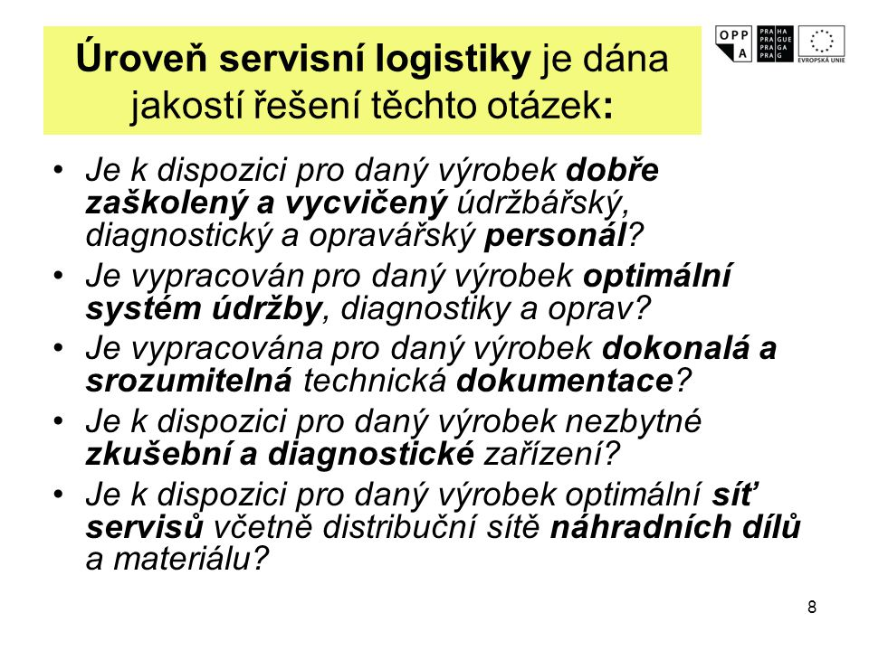 Úroveň servisní logistiky je dána jakostí řešení těchto otázek:
