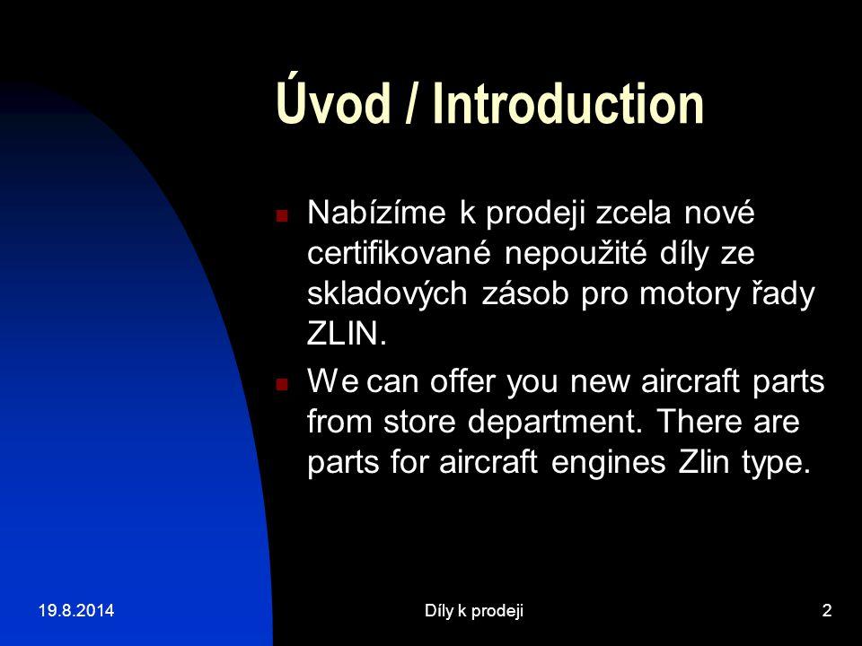 Úvod / Introduction Nabízíme k prodeji zcela nové certifikované nepoužité díly ze skladových zásob pro motory řady ZLIN.