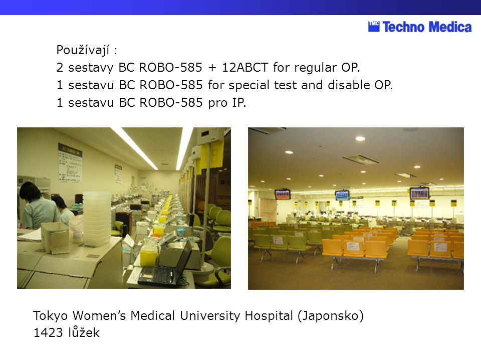 Používají: 2 sestavy BC ROBO ABCT for regular OP. 1 sestavu BC ROBO-585 for special test and disable OP.