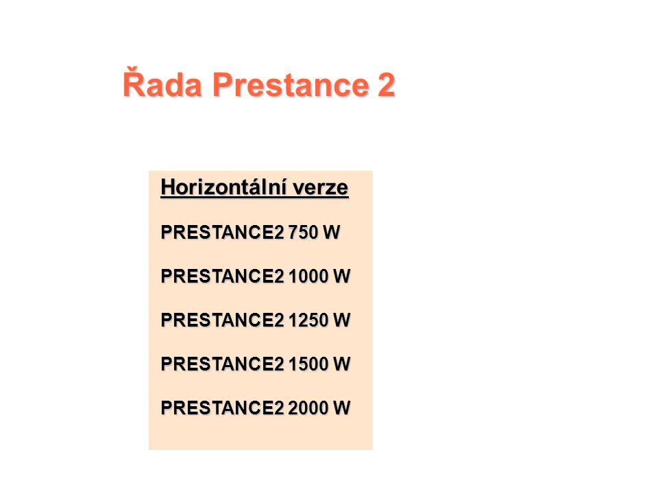 Řada Prestance 2 Horizontální verze PRESTANCE2 750 W PRESTANCE2 1000 W