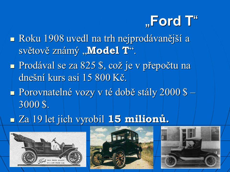 """""""Ford T Roku 1908 uvedl na trh nejprodávanější a světově známý """"Model T . Prodával se za 825 $, což je v přepočtu na dnešní kurs asi 15 800 Kč."""