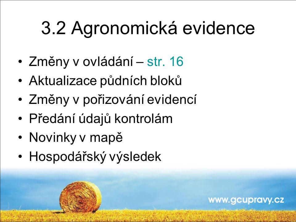 3.2 Agronomická evidence Změny v ovládání – str. 16