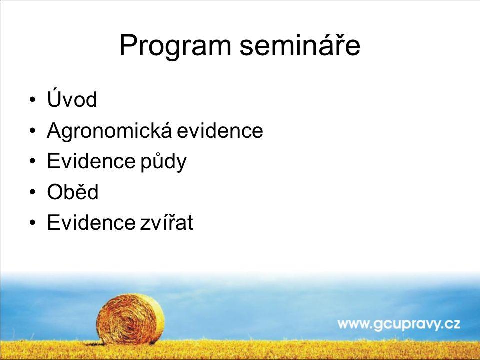 Program semináře Úvod Agronomická evidence Evidence půdy Oběd