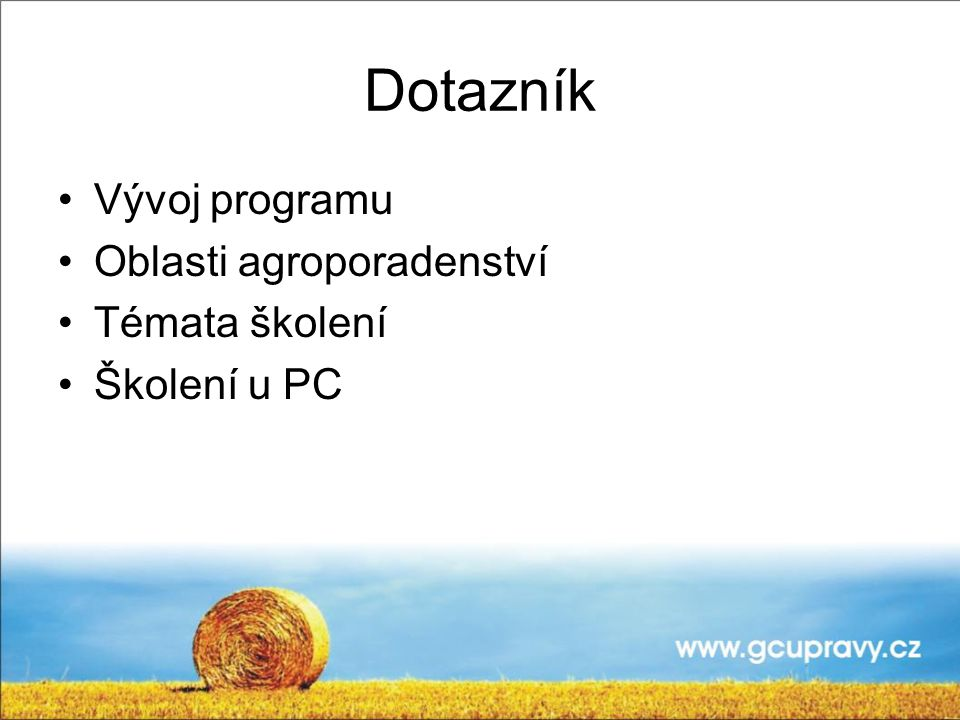 Dotazník Vývoj programu Oblasti agroporadenství Témata školení