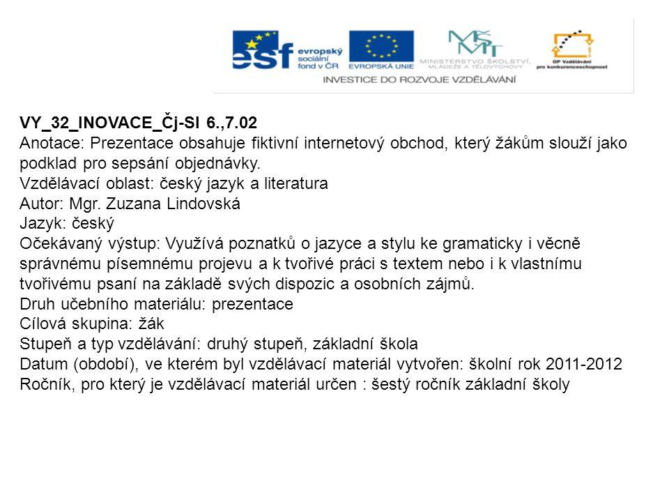 VY_32_INOVACE_Čj-Sl 6.,7.02 Anotace: Prezentace obsahuje fiktivní internetový obchod, který žákům slouží jako podklad pro sepsání objednávky.