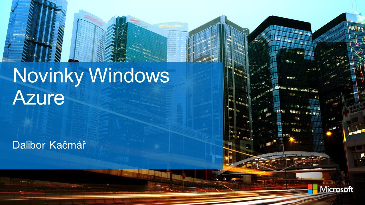Novinky Windows Azure Dalibor Kačmář