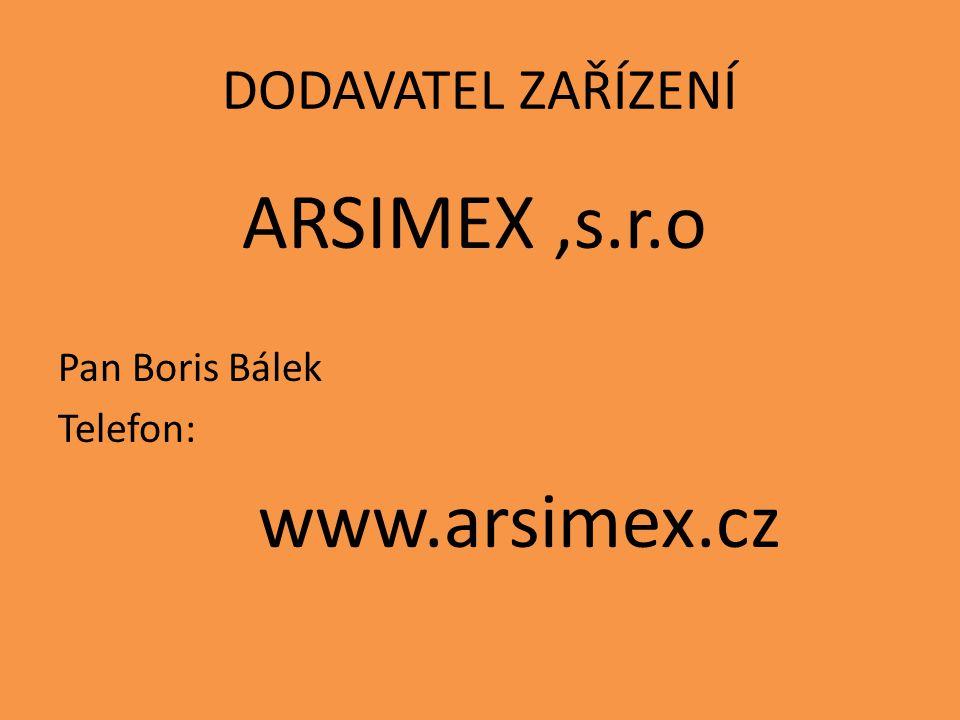 www.arsimex.cz DODAVATEL ZAŘÍZENÍ ARSIMEX ,s.r.o Pan Boris Bálek