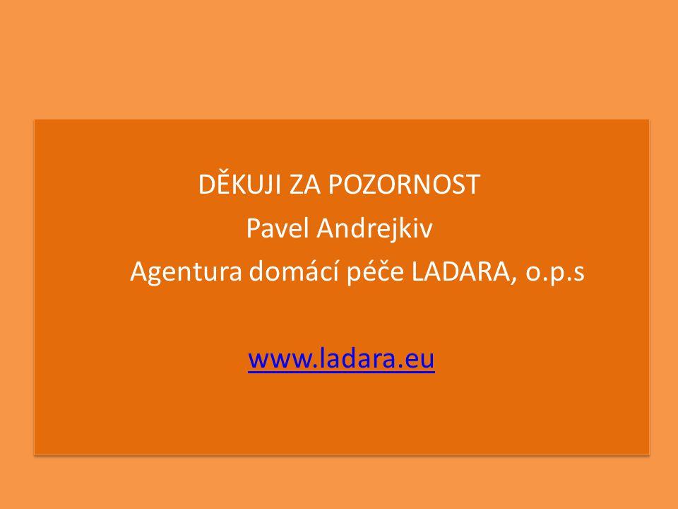 DĚKUJI ZA POZORNOST Pavel Andrejkiv Agentura domácí péče LADARA, o.p.s www.ladara.eu