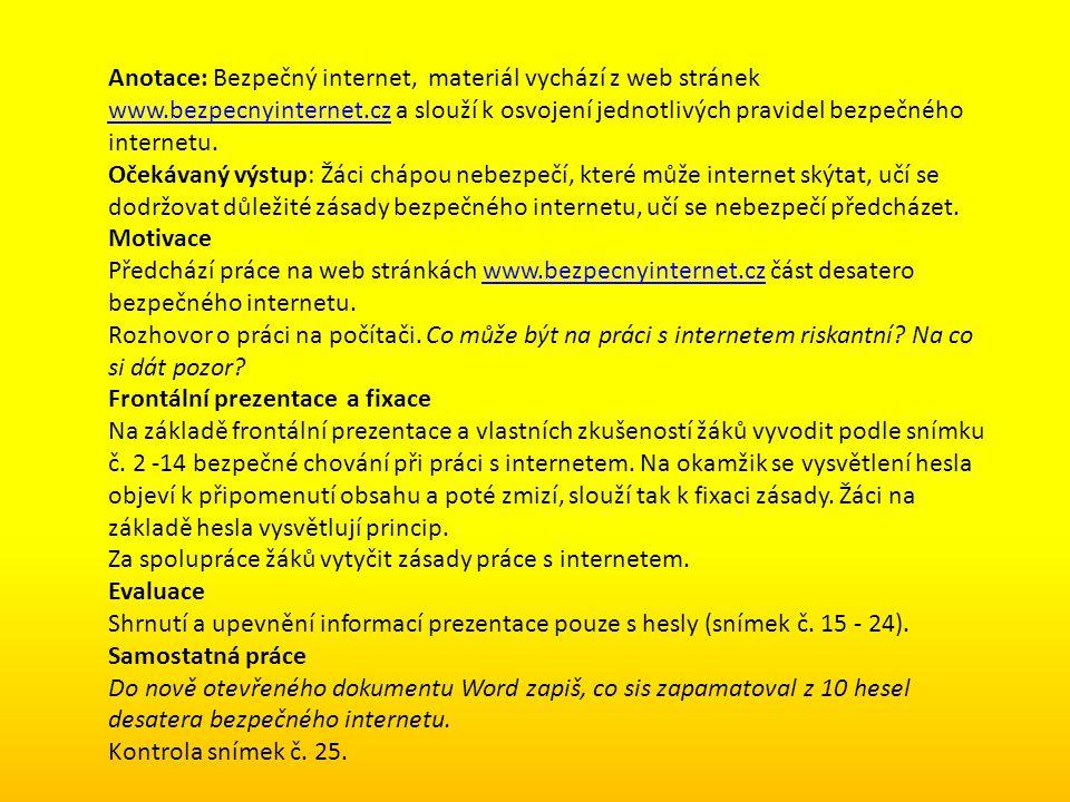 Anotace: Bezpečný internet, materiál vychází z web stránek www