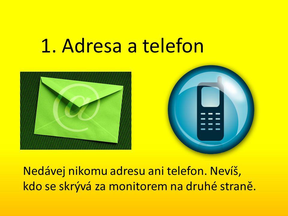 1. Adresa a telefon Nedávej nikomu adresu ani telefon.