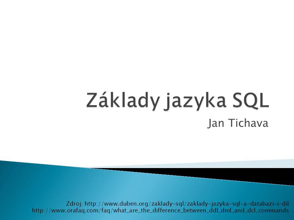 Základy jazyka SQL Jan Tichava