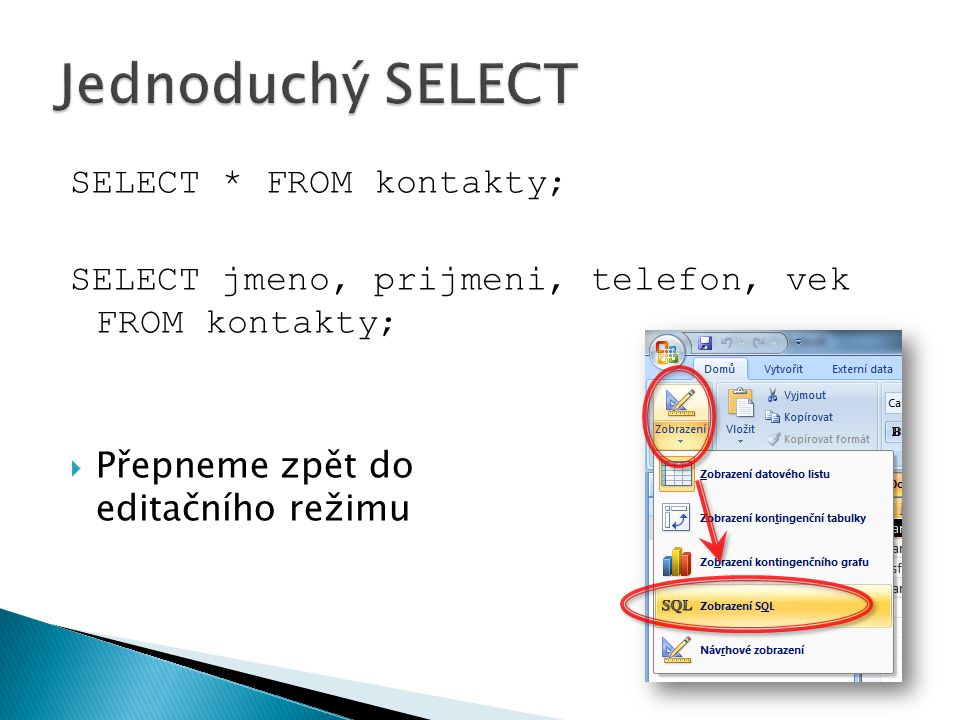 Jednoduchý SELECT SELECT * FROM kontakty;