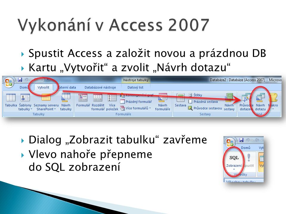 Vykonání v Access 2007 Spustit Access a založit novou a prázdnou DB