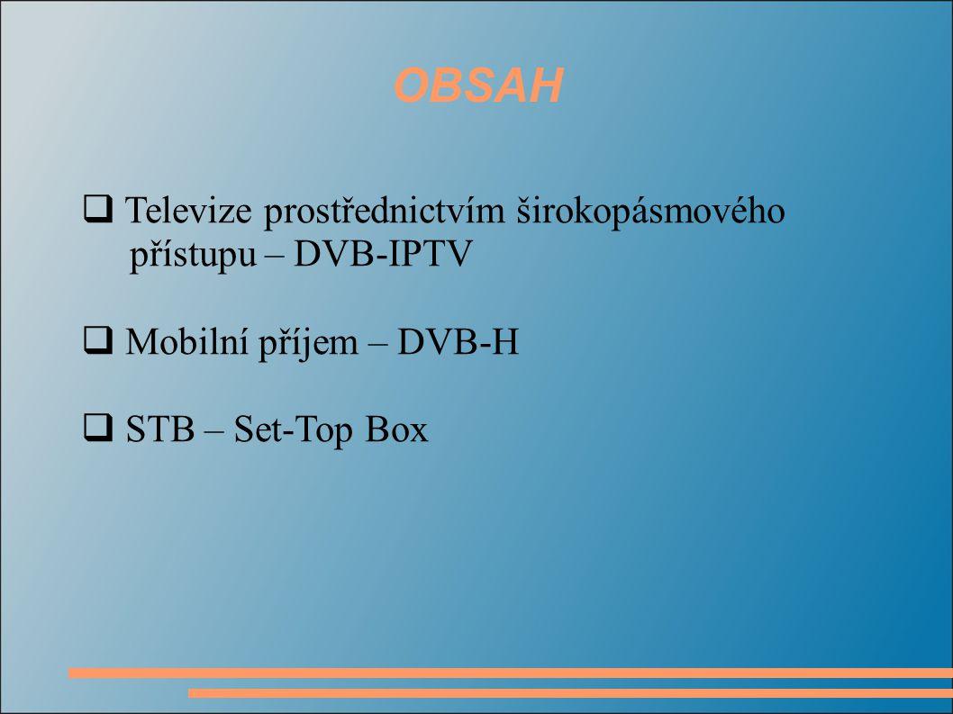 OBSAH Televize prostřednictvím širokopásmového přístupu – DVB-IPTV