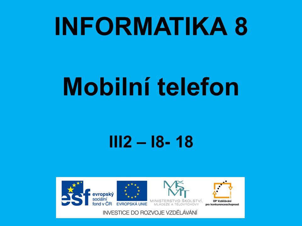 INFORMATIKA 8 Mobilní telefon