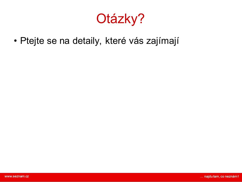 Otázky Ptejte se na detaily, které vás zajímají www.seznam.cz