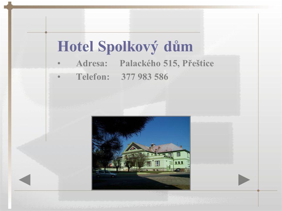 Hotel Spolkový dům Adresa: Palackého 515, Přeštice