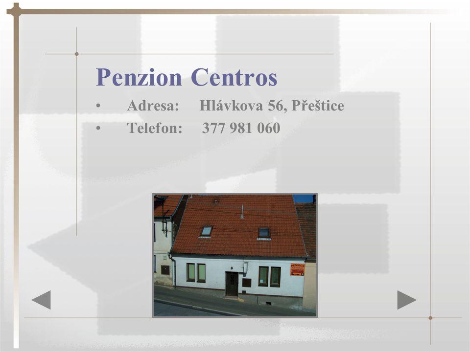 Penzion Centros Adresa: Hlávkova 56, Přeštice Telefon: 377 981 060