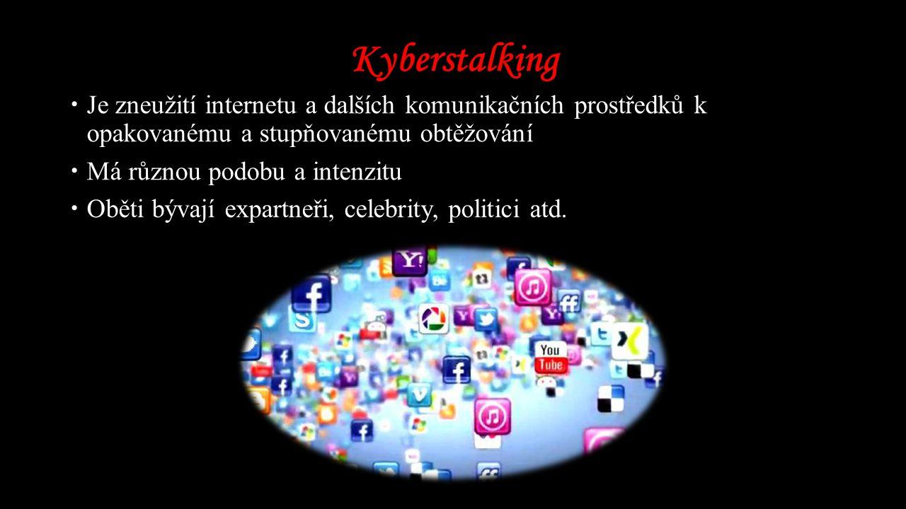 Kyberstalking Je zneužití internetu a dalších komunikačních prostředků k opakovanému a stupňovanému obtěžování.