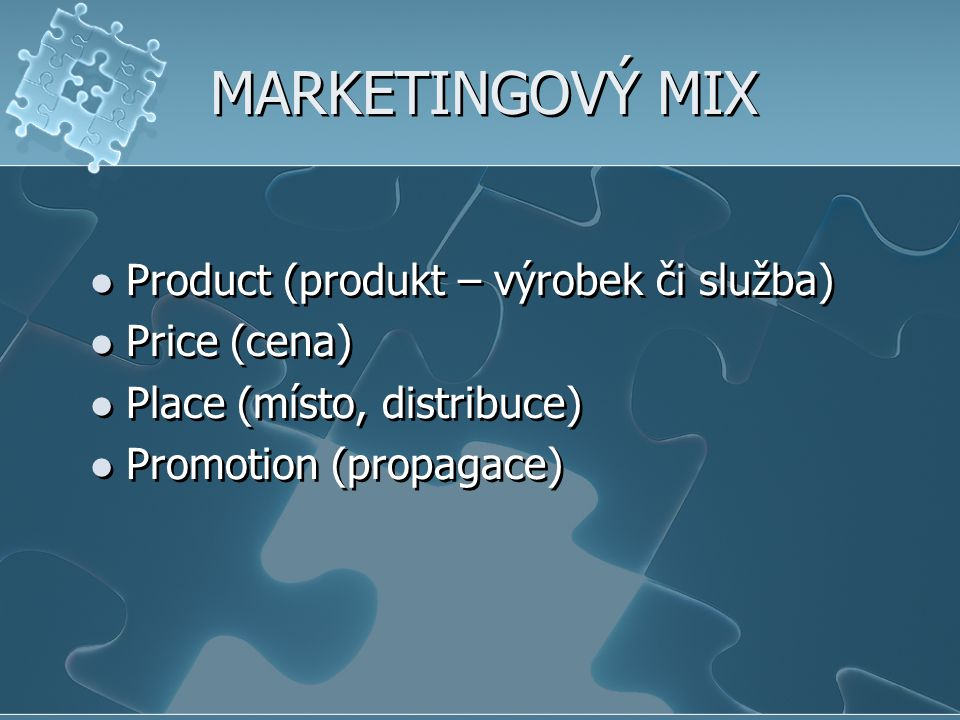 MARKETINGOVÝ MIX Product (produkt – výrobek či služba) Price (cena)