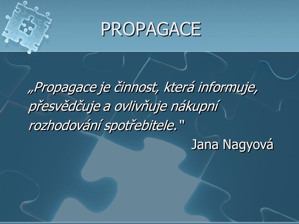 """PROPAGACE """"Propagace je činnost, která informuje,"""