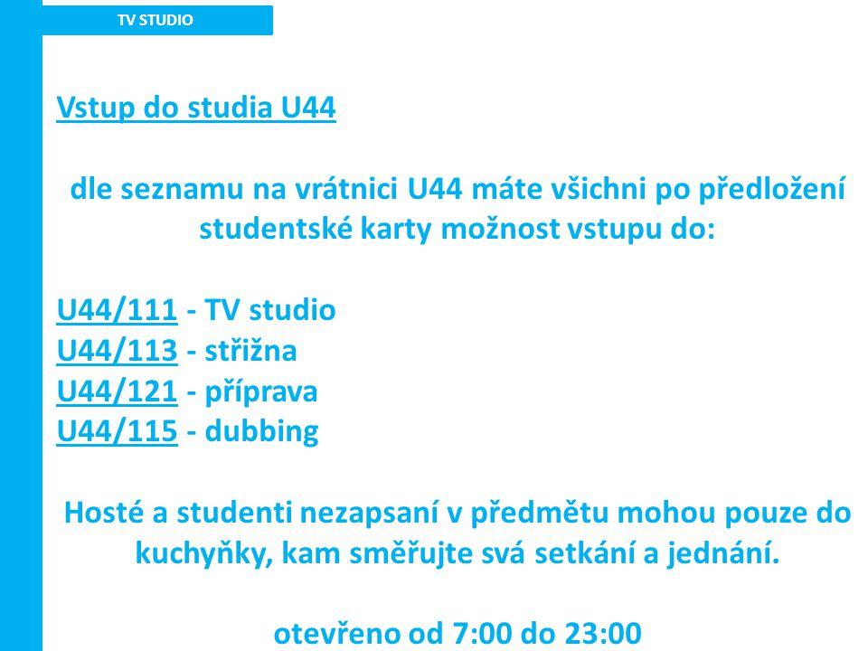 TV STUDIO Vstup do studia U44. dle seznamu na vrátnici U44 máte všichni po předložení studentské karty možnost vstupu do: