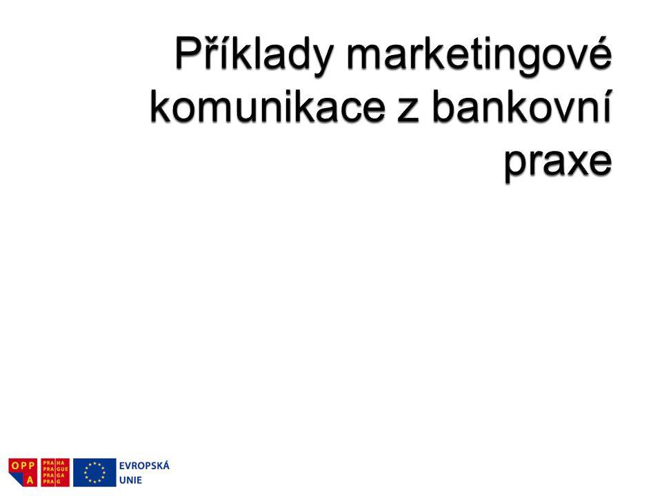 Příklady marketingové komunikace z bankovní praxe