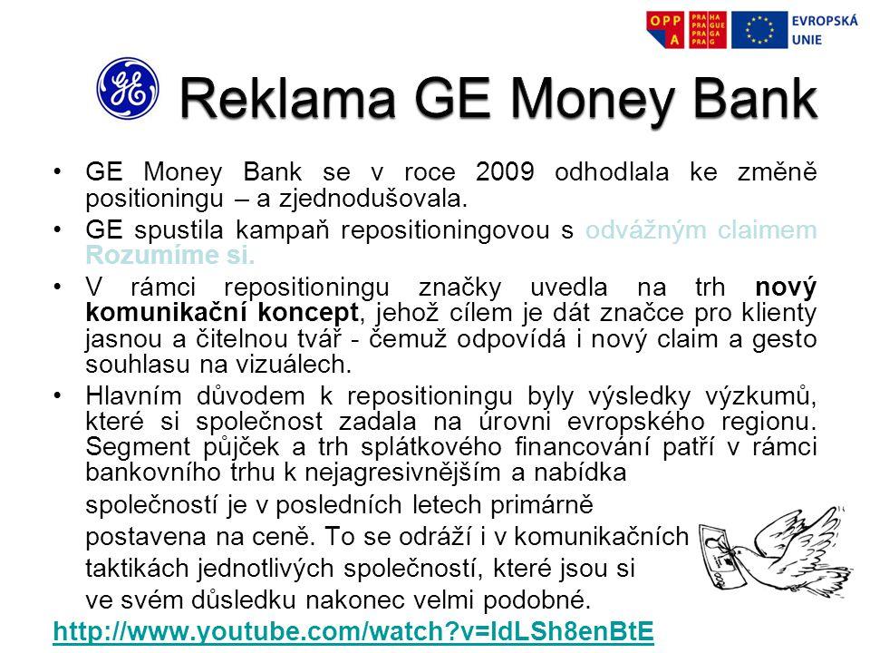 Reklama GE Money Bank GE Money Bank se v roce 2009 odhodlala ke změně positioningu – a zjednodušovala.