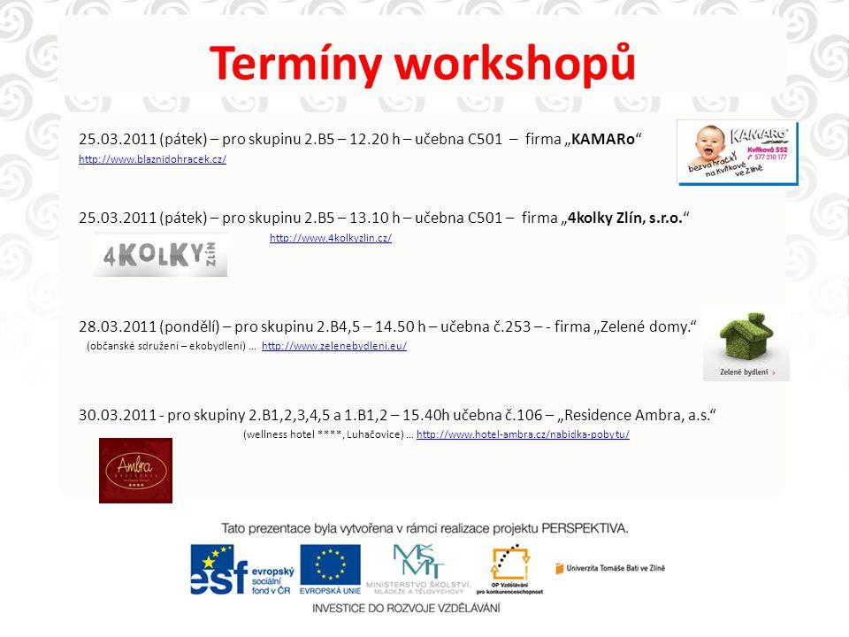 "Termíny workshopů 25.03.2011 (pátek) – pro skupinu 2.B5 – 12.20 h – učebna C501 – firma ""KAMARo http://www.blaznidohracek.cz/"