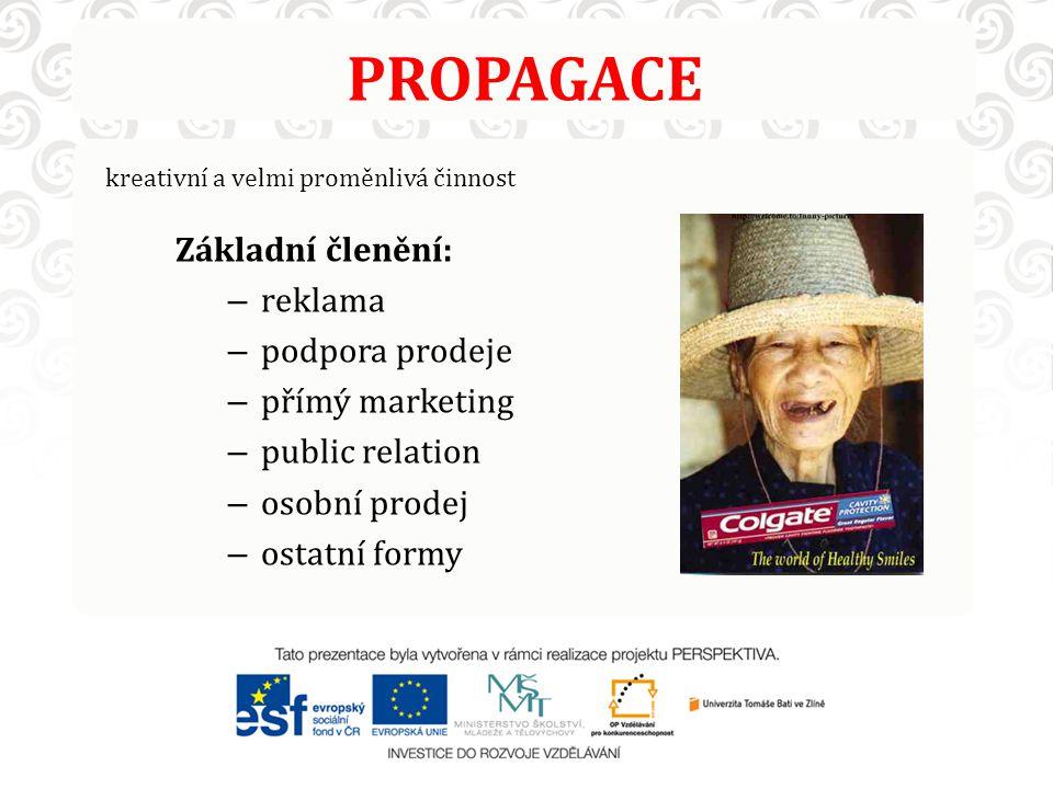 PROPAGACE Základní členění: reklama podpora prodeje přímý marketing
