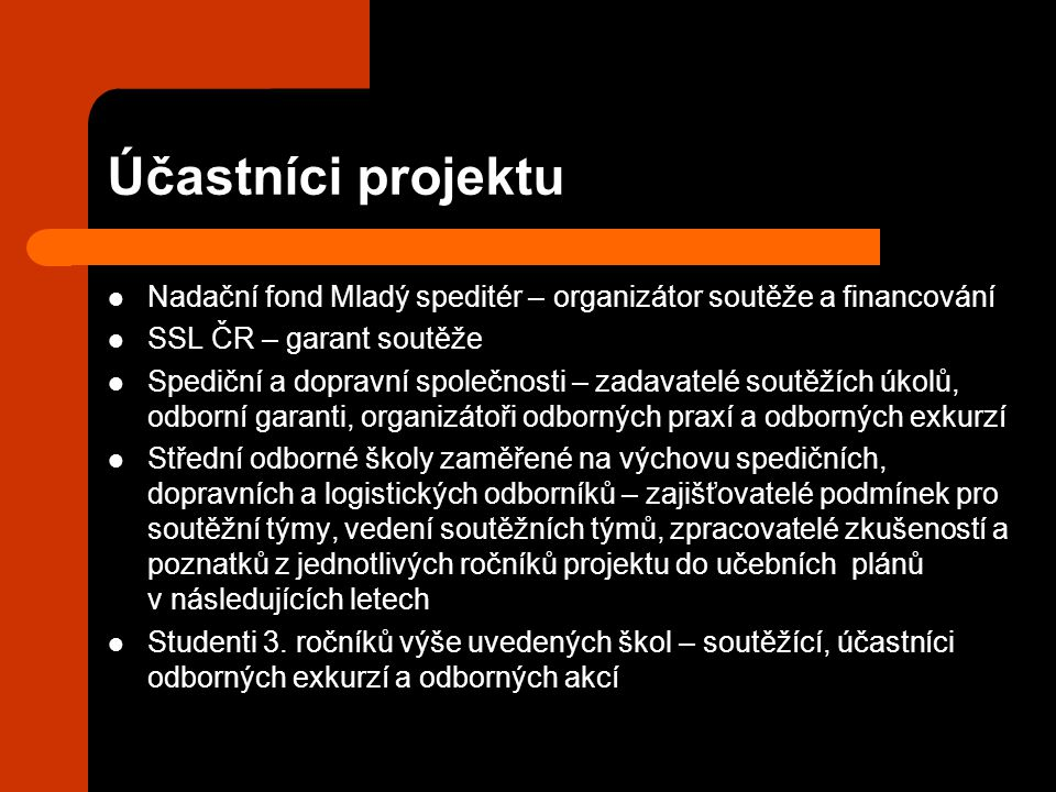 Účastníci projektu Nadační fond Mladý speditér – organizátor soutěže a financování. SSL ČR – garant soutěže.