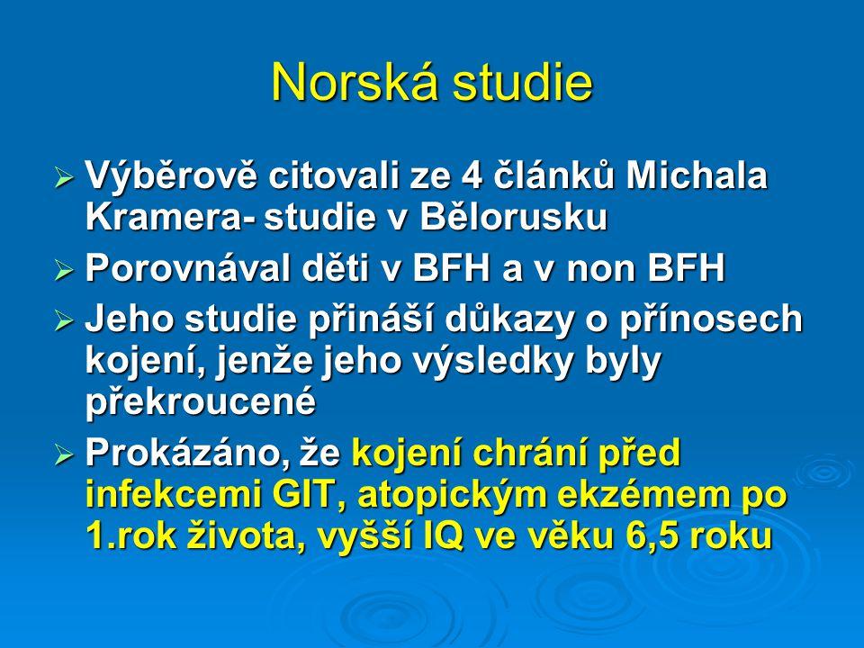 Norská studie Výběrově citovali ze 4 článků Michala Kramera- studie v Bělorusku. Porovnával děti v BFH a v non BFH.