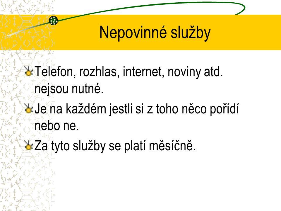 Nepovinné služby Telefon, rozhlas, internet, noviny atd. nejsou nutné.