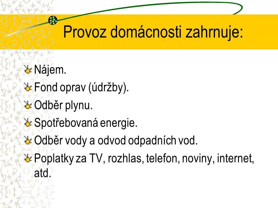 Provoz domácnosti zahrnuje: