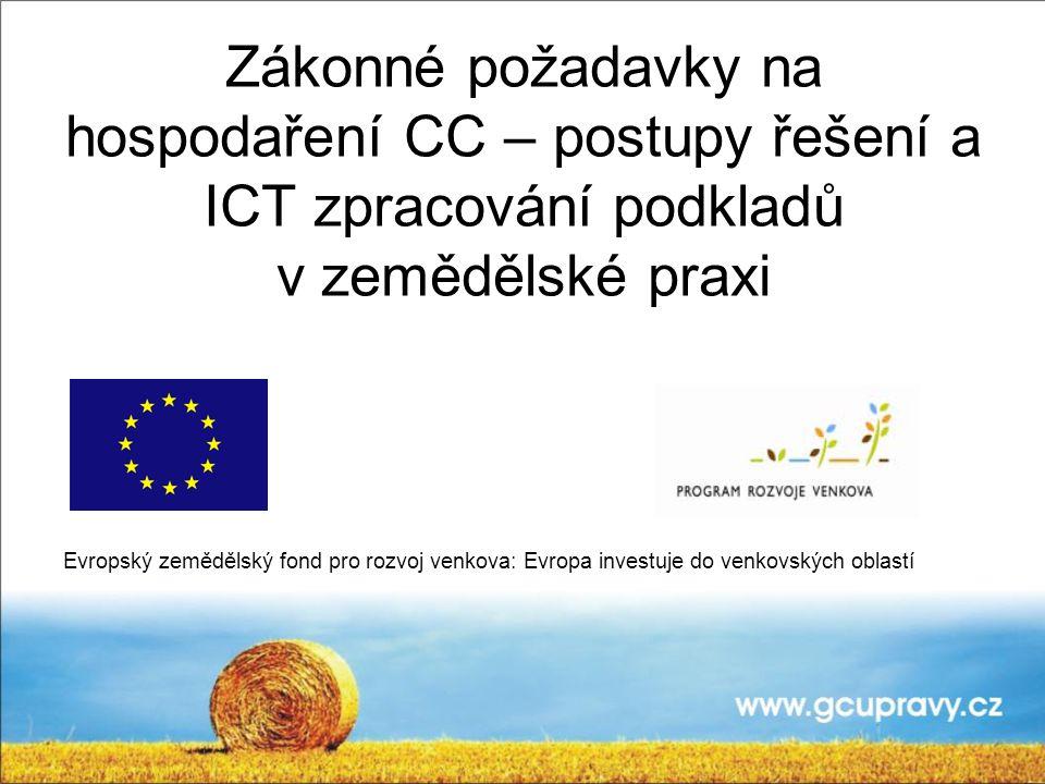 Zákonné požadavky na hospodaření CC – postupy řešení a ICT zpracování podkladů v zemědělské praxi